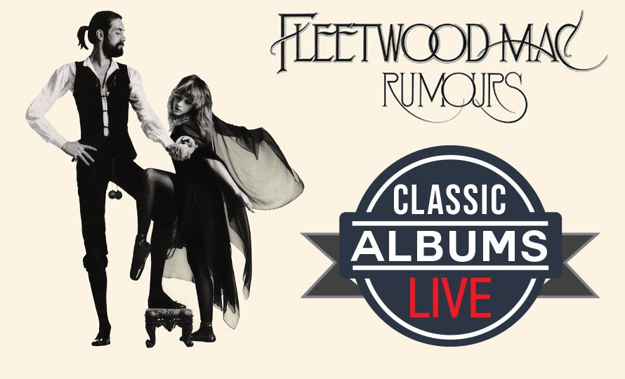 Classic Albums Live Presents Rumours by Fleetwood Mac